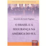 O Brasil E A Segurança Na America Do Sul - Graciela De Conti Pagliari