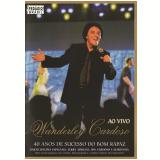 Wanderley Cardoso - 40 Anos de Sucesso do Bom Rapaz (DVD) - Wanderley Cardoso