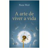A Arte de Viver a Vida - Pierre Weil