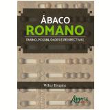 Ábaco Romano - Ensino, Possibilidades e Perspectivas - Wilter Ibiapina