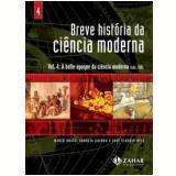 Breve Hist�ria da Ci�ncia Moderna (Vol. 4)