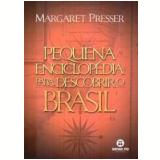 Pequena Enciclopédia para Descobrir o Brasil - Margaret Presser