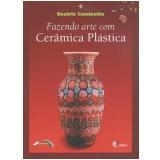 Fazendo Arte com Cerâmica Plástica - Beatriz Cominatto