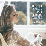 Raquel Tavares - Roberto Carlos Por Raquel Tavares (CD)