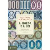 A Moeda e a Lei (1933-2013) - Gustavo H.B. Franco