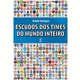 Escudos dos Times do Mundo Inteiro - Rodolfo Rodrigues