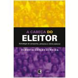 A Cabeça do Eleitor - Alberto Carlos Almeida