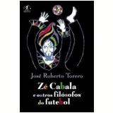 Zé Cabala e outros filósofos do futebol - José Roberto Torero