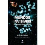 Mundos Invisíveis:da Alquimia Á Física de Partículas - Marcelo Geliser