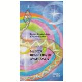 Música Brasileira de Ayahuasca - Beatriz Caiuby Labate, Gustavo Pacheco