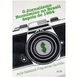Jornalismo Econ�mico No Brasil Depois De 1964 - Ayle-salassie F. Quintao