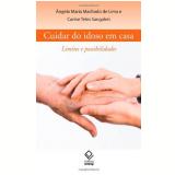 Cuidar Do Idoso Em Casa - Limites E Possibilidades - Angela Maria Machado De Lima