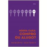 Minha Casa: Compro Ou Alugo? - Roberto Zentgraf