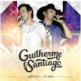 Guilherme & Santiago - Acústico - 20 Anos (CD) - Guilherme & Santiago