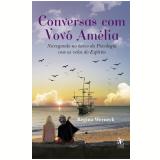 Conversas Com Vovó Amélia - Regina Werneck