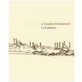 A Viagem do Oriente - Le Corbusier