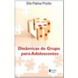Dinâmicas de Grupo para Adolescentes - Elis Palma Priotto