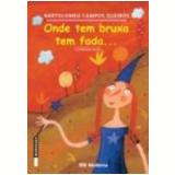 Onde Tem Bruxa Tem Fada 2ª Edição - Bartolomeu Campos de Queirós