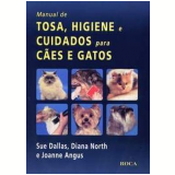 Manual de Tosa, Higiene e Cuidados para Cães e Gatos - Diana North, Joanne Angus, Sue Dallas