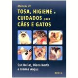 Manual de Tosa, Higiene e Cuidados para Cães e Gatos - Diana North, Joanne Angus, Sue Dallas