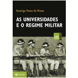 As Universidades e o Regime Militar - Rodrigo Patto Sa Motta