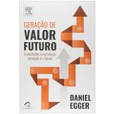 Geração De Valor Futuro - Daniel Egger
