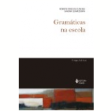 Gramáticas Na Escola - Roberta Pires de Oliveira, Sandra Quarezemin