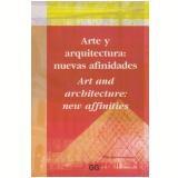 Arte Y Arquitectura - Nuevas Afinidades - Julia Schulz-dornburg
