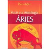 Você e a Astrologia Áries - Bel-Adar