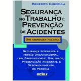 Segurança no Trabalho e Prevenção de Acidentes - Benedito Cardella