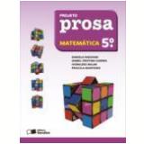 Projeto Prosa Matemática - 5º Ano - Ensino Fundamental I - Daniela Padovan, Isabel Cristina Guerra, Priscila Monteiro ...