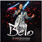 Belo: 10 Anos De Sucesso - Vol. 2 (ao Vivo) (CD) - Belo