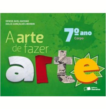 A Arte De Fazer Arte - Corpo - 7º Ano - Ensino Fundamental II