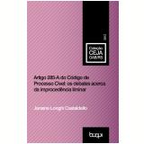 Artigo 285 ? A do C�digo de Processo Civil: os debates acerca da improced�ncia liminar (Ebook) - Janaine Longhi Castaldello