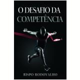 O Desafio Da Competência - Robson Rodovalho