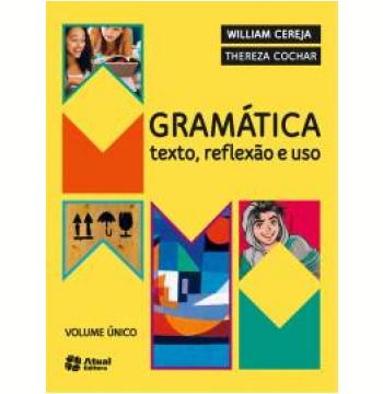 Gramática - Texto, Reflexão e Uso (Volume Único)