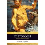 Livro de Ouro da Mitologia - História de Deuses e Heróis - Thomas Bulfinch