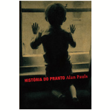 Hist�ria do Pranto - Alan Pauls