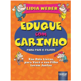 Eduque Com Carinho Para Pais E Filhos - Lidia Weber