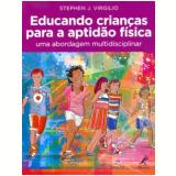 Educando Crianças Para A Aptidão Física - Stephen J. Virgilio