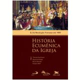 História Ecumênica Da Igreja - Volume 03 - Da Revolução Francesa Até 1989 - Raymund Kottje