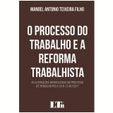 O Processo do Trabalho e a Reforma Trabalhista - Manoel Antonio Teixeira Filho