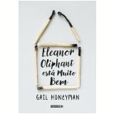 Eleanor Oliphant Está Muito Bem - Gail Honeyman