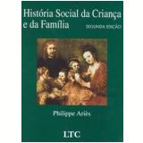 História Social da Criança e da Família - Philippe Aries