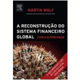 A Reconstrução do Sistema Financeiro Global - Martin Wolf
