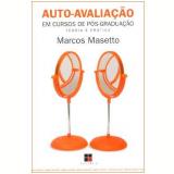 Auto-Avaliação em Cursos de Pós-Graduação - Marcos Masetto