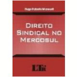 Direito Sindical no Mercosul - Hugo Roberto Mansueti