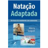 Nataçao Adaptada - Em Busca Do Movimento Com Autonomia - MÁrcia Greguol Gorgatti