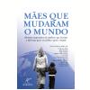 Mães que mudaram o mundo (Ebook)