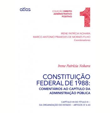 Constituição Federal de 1988: Comentários aos Artigos 37 a 43 - (Vol. 1)